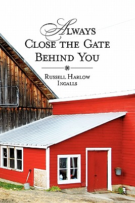 Image for Always Close The Gate Behind You