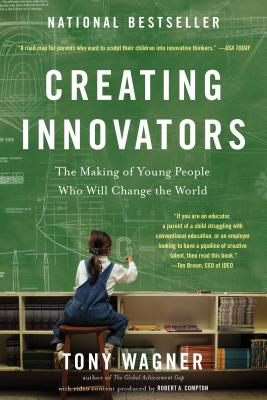Image for Creating Innovators: The Making of Young People Who Will Change the World