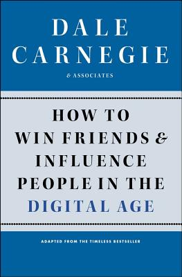 How to Win Friends and Influence People in the Digital Age, Carnegie, Dale