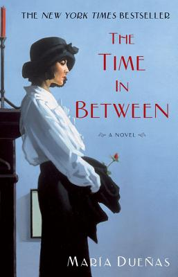 The Time In Between: A Novel, Maria Duenas
