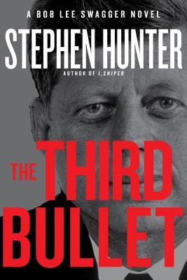 The Third Bullet: A Bob Lee Swagger Novel, Stephen Hunter