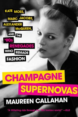 Image for Champagne Supernovas: Kate Moss, Marc Jacobs, Alexander McQueen, and the '90s Renegades Who Remade Fashion