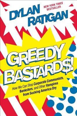 Image for Greedy Bastards: How We Can Stop Corporate Communists, Banksters, and Other Vampires from Sucking America Dry
