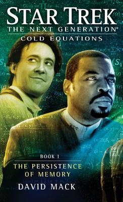 Star Trek: The Next Generation: Cold Equations: The Persistence of Memory: Book One, Mack, David