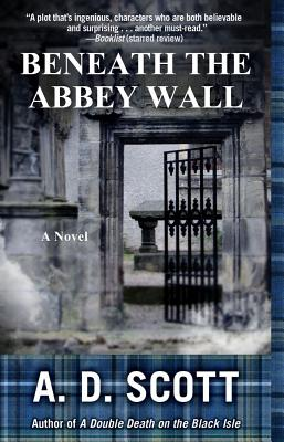 Beneath the Abbey Wall (The Highland Gazette Mystery Series), Scott, A. D.
