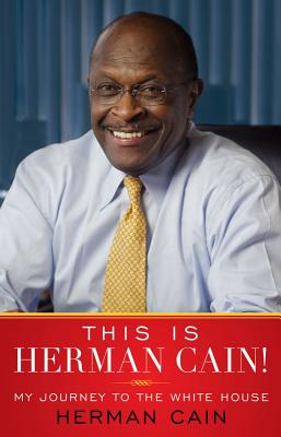 This Is Herman Cain!: My Journey to the White House, Herman Cain