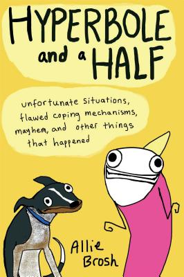 Image for Hyperbole and a Half: Unfortunate Situations, Flawed Coping Mechanisms, Mayhem, and Other Things That Happened