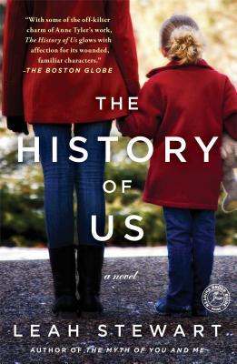 The History of Us: A Novel, Leah Stewart