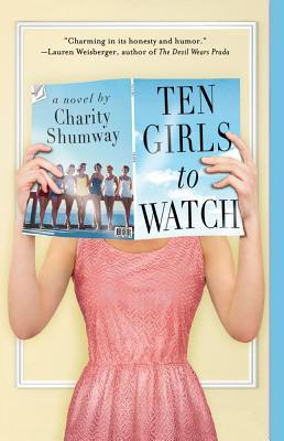 Ten Girls to Watch: A Novel, Charity Shumway