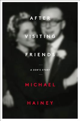 After Visiting Friends: A Son's Story, Hainey, Michael