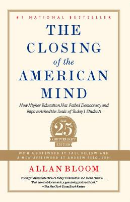 Image for Closing of the American Mind: How Higher Education Has Failed Democracy and Impoverished the Souls of Today's Students
