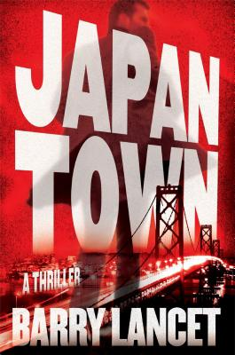 Japantown: A Thriller (A Jim Brodie Novel), Barry Lancet