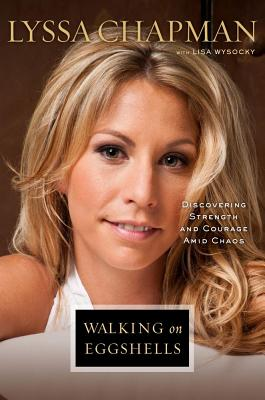 Walking on Eggshells: Discovering Strength and Courage Amid Chaos, Lyssa Chapman; Lisa Wysocky