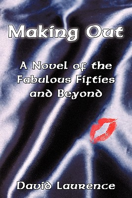 Making Out: A Novel of the Fabulous Fifties and Beyond, Nalick, David Laurence