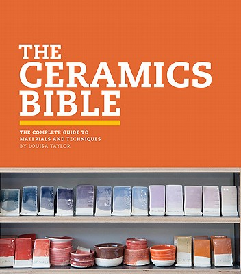 Image for The Ceramics Bible: The Complete Guide to Materials and Techniques (Ceramics Book, Ceramics Tools Book, Ceramics Kit Book)