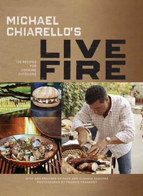 Michael Chiarello's Live Fire: 125 Recipes for Cooking Outdoors, Michael Chiarello (Author), Frankie Frankeny (Photographer), Claudia Sansone (Contributor), Ann Krueger Spivack (Contributor)