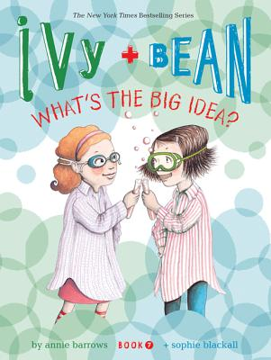 Image for Ivy and Bean What's the Big Idea? (Book 7): (Best Friends Books for Kids, Elementary School Books, Early Chapter Books) (Ivy & Bean)