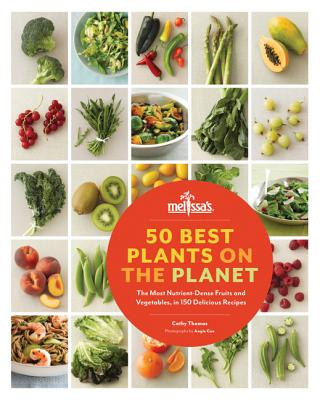 50 Best Plants on the Planet: The Most Nutrient-Dense Fruits and Vegetables, in 150 Delicious Recipes, Cathy Thomas
