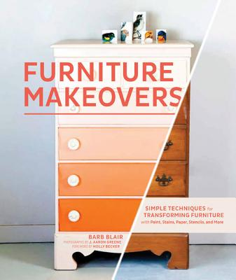 FURNITURE MAKEOVERS: SIMPLE TECHNIQUES FOR TRANFORMING FURNITURE, BLAIR, BARBARA