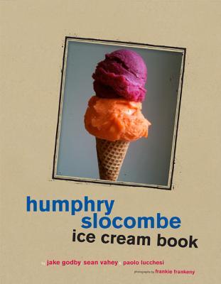 Humphry Slocombe Ice Cream Book, Jake Godby, Sean Vahey