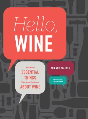 Image for Hello, Wine: The Most Essential Things You Need to Know About Wine