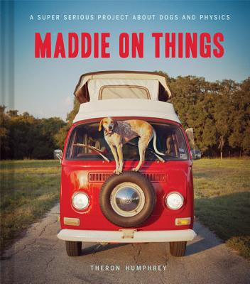 Image for Maddie on Things: A Super Serious Project About Dogs and Physics
