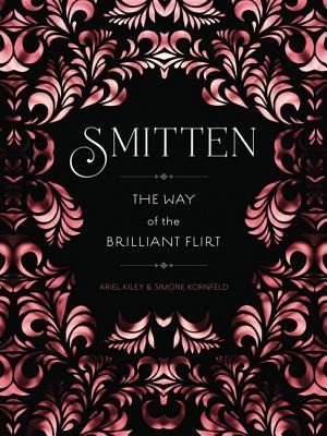 Smitten: The Way of the Brilliant Flirt, Ariel Kiley, Simone Kornfeld