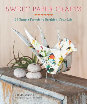 Image for Sweet Paper Crafts: 25 Simple Projects to Brighten Your Life