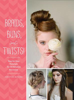 Image for Braids, Buns, and Twists!: Step-by-Step Tutorials for 82 Fabulous Hairstyles