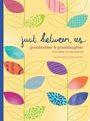 Image for Just Between Us: Grandmother & Granddaughter  A No-Stress, No-Rules Journal (Grandmother Gifts, Gifts for Granddaughters, Grandparent Books, Girls Writing Journal)