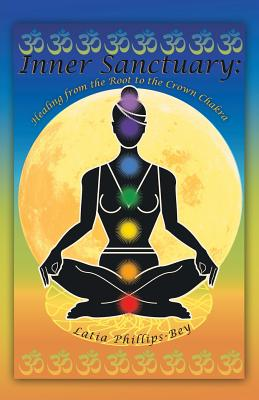Inner Sanctuary: Healing from the Root to the Crown Chakra, Phillips-Bey, Latia