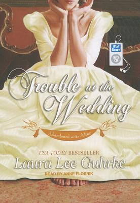 Trouble at the Wedding (Abandoned at the Altar), Guhrke, Laura Lee