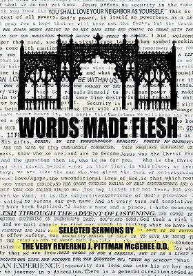 Words Made Flesh: Selected Sermons by The Very Reverend J. Pittman McGehee D.D., McGehee D.D., J. Pittman