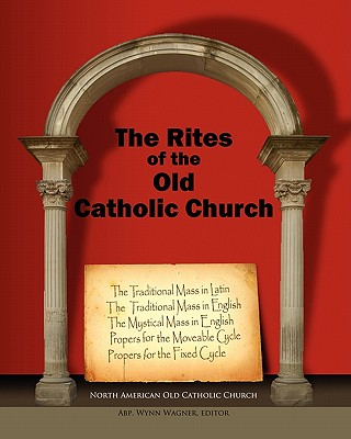 The Rites of the Old Catholic Church: (color), North American Old Catholic Church