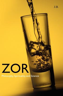 Zor: Philosophy, Spirituality, And Science, J., B.