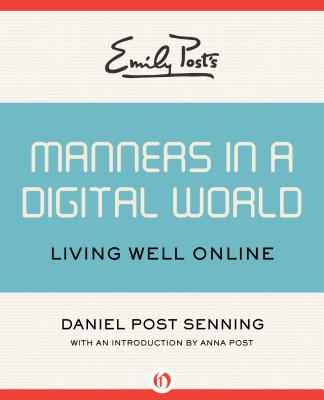 Image for Emily Post's Manners in a Digital World: Living Well Online