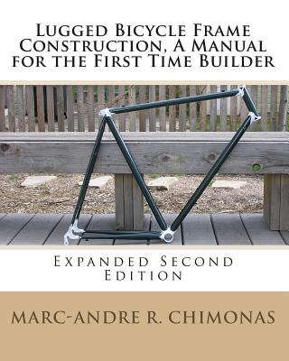 Image for Lugged Bicycle Frame Construction, A Manual for the First Time Builder: Expanded Second Edition