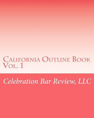 California Outline Book: Vol. 1, Celebration Bar Review, LLC