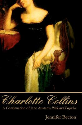 Charlotte Collins: A Continuation of Jane Austen's Pride and Prejudice, Jennifer Becton