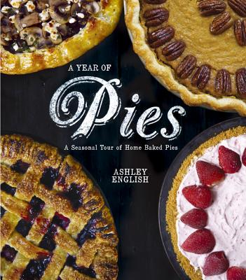 Image for A Year of Pies: A Seasonal Tour of Home Baked Pies