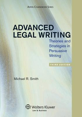 Image for Advanced Legal Writing: Theories and Strategies in Persuasive Writing, Third Edition (Aspen Coursebook Series)