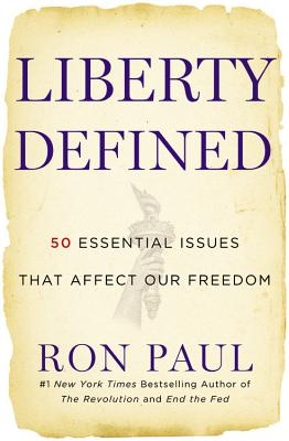 Liberty Defined: 50 Essential Issues That Affect Our Freedom, Paul, Ron