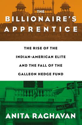 Image for The Billionaire's Apprentice: The Rise of The Indian-American Elite and The Fall of The Galleon Hedge Fund