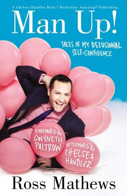 Man Up!: Tales of My Delusional Self-Confidence (A Chelsea Handler Book/Borderline Amazing Publishing), Mathews, Ross