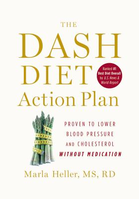 The DASH Diet Action Plan: Proven to Lower Blood Pressure and Cholesterol Without Medication, Marla Heller