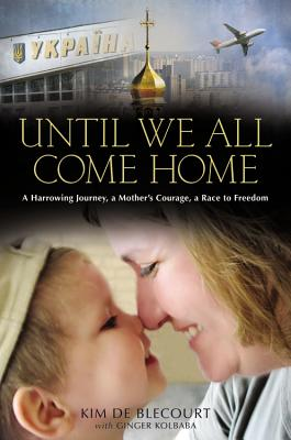 Image for Until We All Come Home: A Harrowing Journey, a Mother's Courage, a Race to Freedom