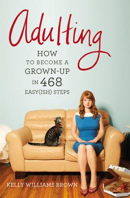 Image for Adulting: How to Become a Grown-Up in 468 Easy(ish) Steps