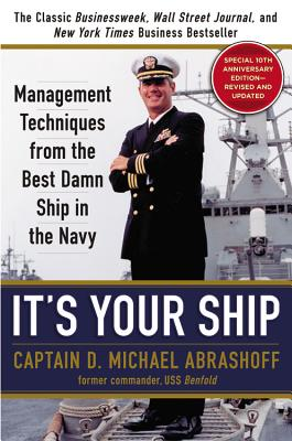 It's Your Ship: Management Techniques from the Best Damn Ship in the Navy (revised), Abrashoff, D. Michael