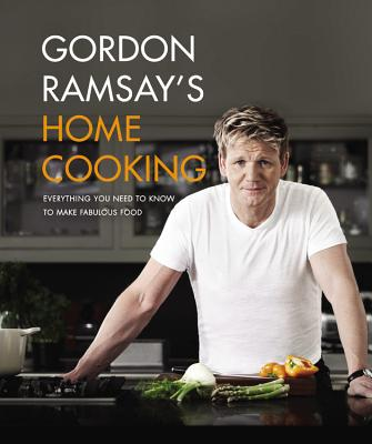 Gordon Ramsay's Home Cooking: Everything You Need to Know to Make Fabulous Food, Ramsay, Gordon