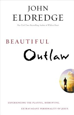 Image for Beautiful Outlaw: Experiencing the Playful, Disruptive, Extravagant Personality of Jesus